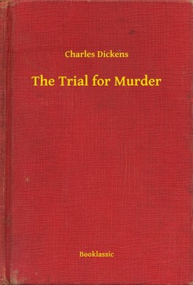 Charles Dickens - The Trial for Murder