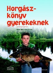Thomas Gretler - Horgászkönyv gyerekeknek