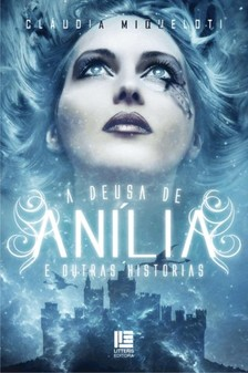 Miqueloti Cláudia - A Deusa de Anília [eKönyv: epub, mobi]