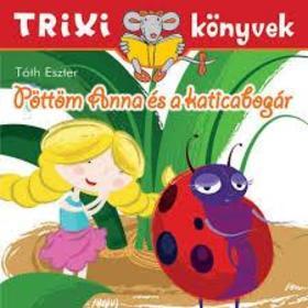 Tóth Eszter - Trixi könyvek - Pöttöm Anna és a katicabogár