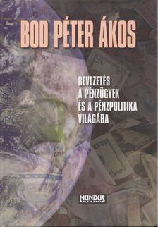 Bod Péter Ákos - Bevezetés a pénzügyek és a pénzpolitika világába [antikvár]