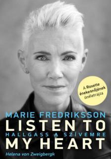 Marie Fredriksson- Helena von Zweigbergk - Listen To My Heart - Hallgass a szívemre - A Roxette énekesnőjének önéletrajza