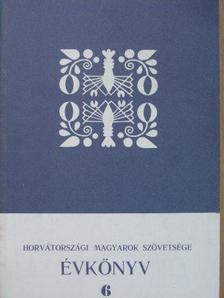 Bencze Sándor - Horvátországi Magyarok Szövetsége Évkönyv 6. [antikvár]