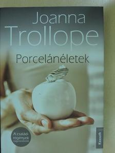 Joanna Trollope - Porcelánéletek [antikvár]
