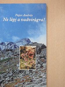 Pajor András - Ne lépj a vadvirágra! (dedikált példány) [antikvár]