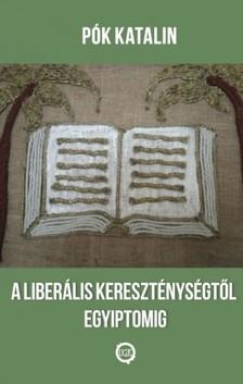 Katalin Pók - A liberális kereszténységtől Egyiptomig [eKönyv: epub, mobi]