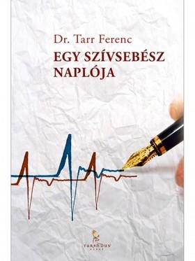 Dr. Tarr Ferenc - Egy szívsebész naplója [eKönyv: epub, mobi]
