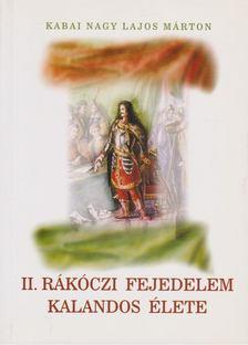 KABAI NAGY LAJOS MÁRTON - II. Rákóczi Fejedelem kalandos élete [antikvár]