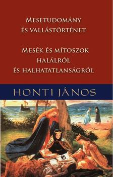 HONTI JÁNOS - Mesetudomány és vallástörténet - Mesék és mítoszok halálról és halhatatlanságról