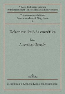 Angyalosi Gergely - Dekonstrukció és esztétika [eKönyv: pdf]