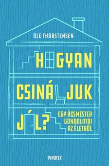 Ole Thorstensen - Hogyan csináljuk jól? - Egy ácsmester gondolatai az életről