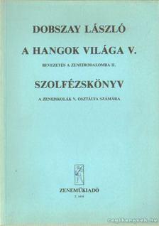 DOBSZAY LÁSZLÓ - A hangok világa V. - Bevezetés a zeneirodalomba II. [antikvár]