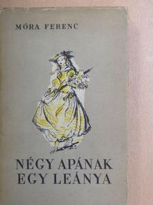 Móra Ferenc - Négy apának egy leánya [antikvár]