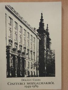 Dékány Csaba - Ciszterci mozgalmakról 1949-1989 (dedikált példány) [antikvár]