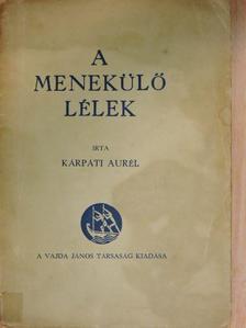 Kárpáti Aurél - A menekülő lélek [antikvár]