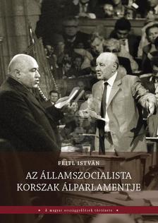 Feitl István - Az államszocialista korszak álparlamentje