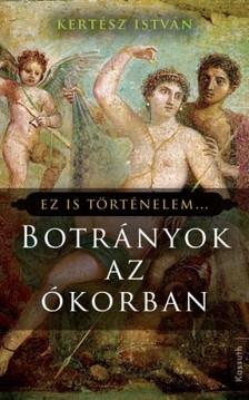 Kertész István - Botrányok az ókorban [eKönyv: epub, mobi]
