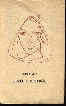 Tóth Mária - Levél a mélyből [antikvár]