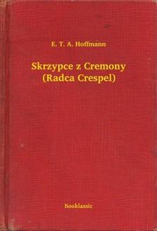 E. T. A. Hoffmann - Skrzypce z Cremony (Radca Crespel) [eKönyv: epub, mobi]