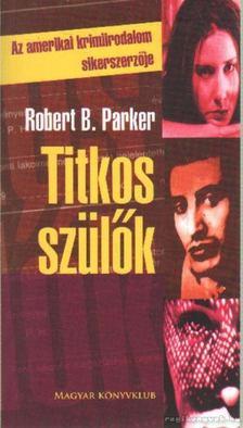 Robert B. Parker - Titkos szülők [antikvár]