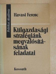 Havasi Ferenc - Külgazdasági stratégiánk megvalósításának feladatai [antikvár]