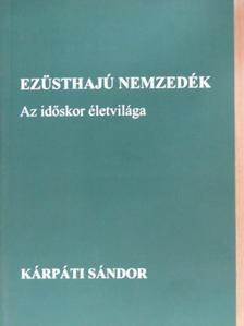 Kárpáti Sándor - Ezüsthajú nemzedék (dedikált példány) [antikvár]