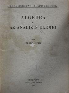 Szabó Jenő - Algebra és az analizis elemei [antikvár]