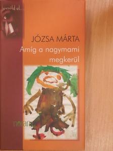 Józsa Márta - Amíg a nagymami megkerül [antikvár]