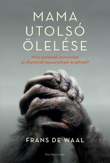 Frans De Waal - Mama utolsó ölelése - Mire tanítanak bennünket az állatoknál tapasztalható érzelmek? [eKönyv: epub, mobi]