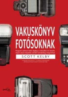 Scott Kelby - Vakuskönyv fotósoknak