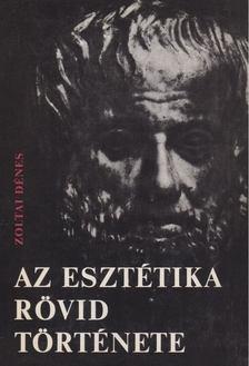 Zoltai Dénes - Az esztétika rövid története [antikvár]