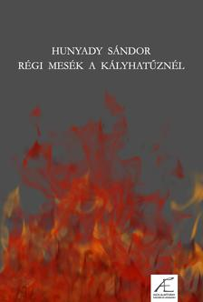 Hunyady Sándor - Régi mesék a kályhatűznél