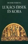 Bodri Ferenc - Lukács érsek és kora [eKönyv: pdf, epub, mobi]