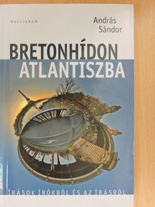 András Sándor - Bretonhídon Atlantiszba [antikvár]