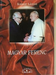 Kaiser László - Magyar Ferenc [antikvár]