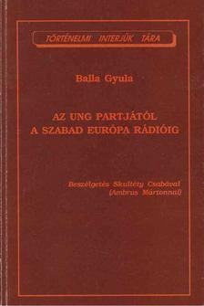 Balla Gyula - Az Ung bejáratától a Szabad Európa Rádióig [antikvár]