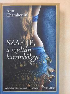 Ann Chamberlin - Szafije, a szultán háremhölgye [antikvár]