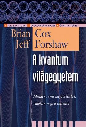 Cox Brian, Forshaw Jeff - A kvantum Világegyetem