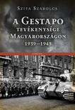 Szita Szabolcs - A Gestapo tevékenysége Magyarországon 1939-1945