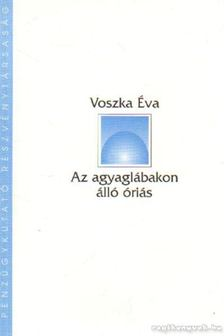 Voszka Éva - Az agyaglábakon álló óriás [antikvár]