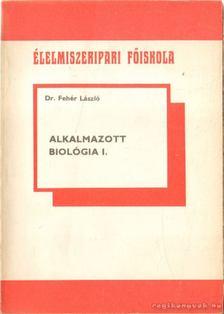 FEHÉR LÁSZLÓ - Alkalmazott biológia I. [antikvár]
