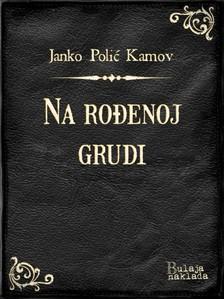Kamov Janko Poliæ - Na roðenoj grudi [eKönyv: epub, mobi]