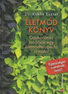 Dr.Kuklis Eszter - Életmód könyv-Gyakorlatias tanácsok egy életmódterapeuta orvostól