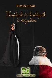 NEMERE ISTVÁN - Királyok és királynők a vérpadon  [eKönyv: epub, mobi]