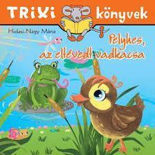 Hidasi-Nagy Mária - Trixi könyvek - Pelyhes, az eltévedt vadkacsa