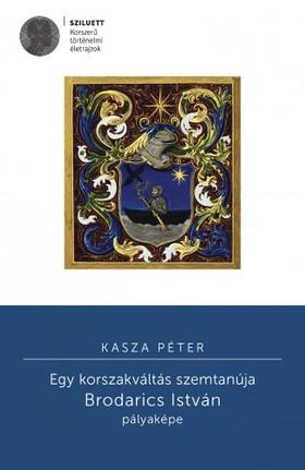 Kasza Péter - Egy korszakváltás szemtanúja. Brodarics István pályaképe [eKönyv: pdf]