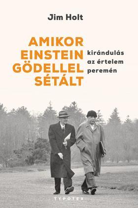 Jim Holt - Amikor Einstein Gödellel sétált - Kirándulás az értelem peremén