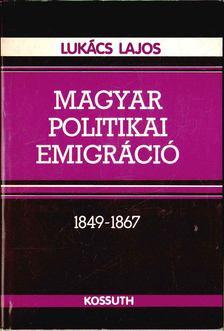 Lukács Lajos - Magyar politikai emigráció 1849-1867 [antikvár]