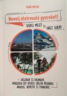 Gabi Nyeki - Nevelj életrevaló gyereket! - Olvass mesét és utazz sokat! - Országok és kalandok, miközben egy játszva megtanul angolul, németül és franciául