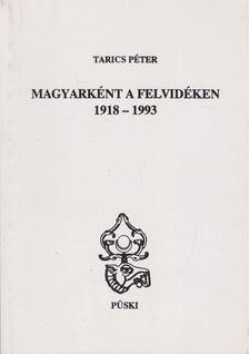 Tarics Péter - Magyarként a Felvidéken 1918-1993 [antikvár]